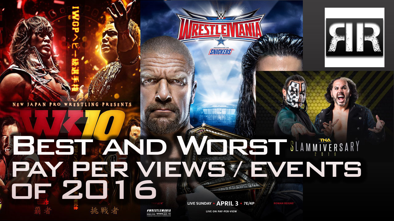 Best and Worst Pro Wrestling Pay Per Views of 2016