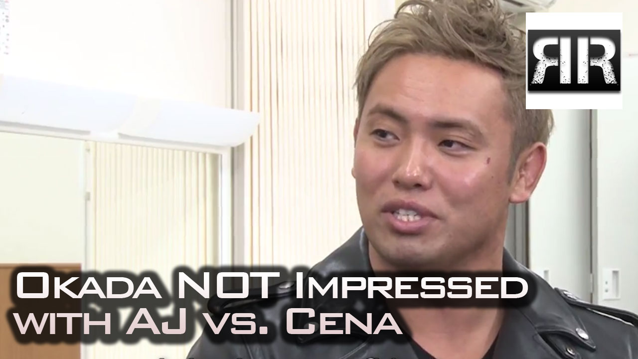 Okada not impressed with Cena vs AJ