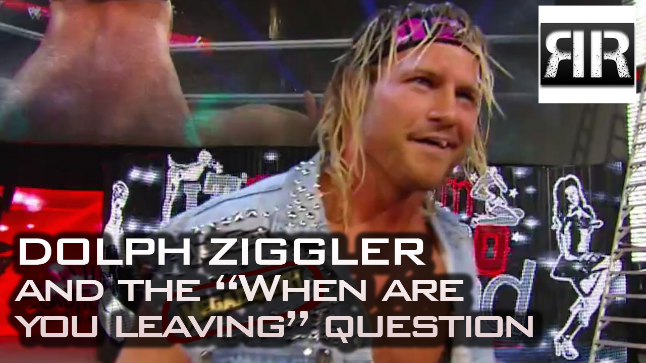 "Dolph Ziggler and the ""when are you leaving"" question"
