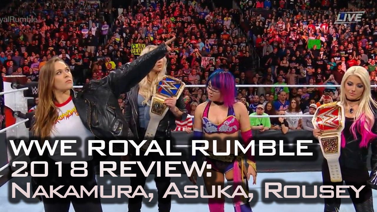 WWE Royal Rumble 2018 Review: Nakmaura, Asuka, Rousey