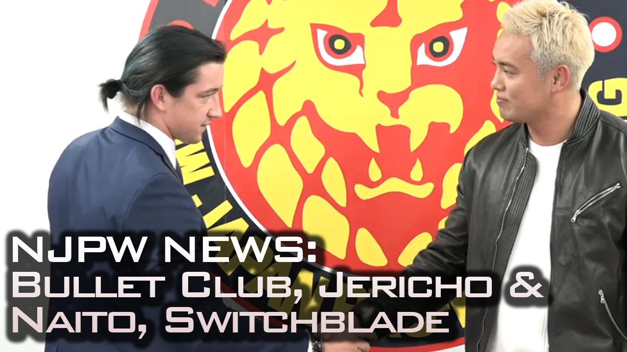 NJPW News: Bullet Club, Jericho & Naito, Switchblade