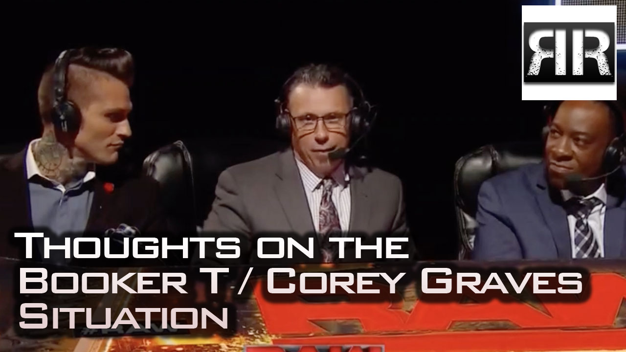 Thoughts on the Booker T / Corey Graves Situation